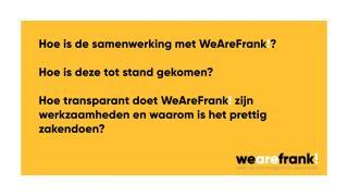 Hoe is de samenwerking met WeAreFrank! tot stand gekomen, hoe transparant is WeAreFrank! en waarom is het prettig zakendoen?