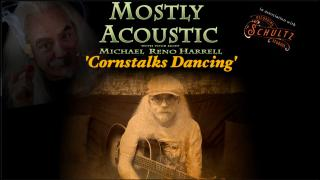 "Mostly Acoustic with Michael Reno Harrell: ""Cornstalks Dancing"""