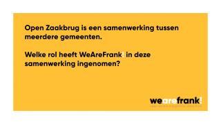 Open Zaakbrug is een samenwerking tussen meerdere gemeenten. Welke rol heeft WeAreFrank! in deze ingenomen?
