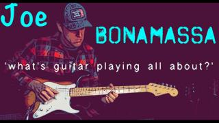 Joe Bonamassa: What's guitar playing all about?