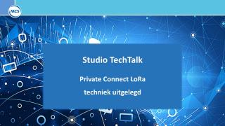 MCS Studio Tech Talk- Private Connect LoRa