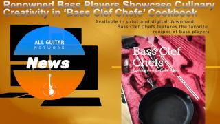 Update: Thursday, Nov 26, 2020: Happy thanksgiving: Renowned Bass Players Showcase Culinary Creativity in 'Bass Clef Chefs' Cookbook