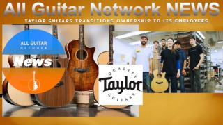 Update: Jan 12, 2021: Taylor Guitars Transitions Ownership To Its Employees