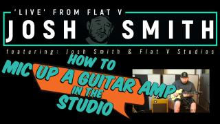 Josh Smith:  how I mic up a guitar amp in the studio