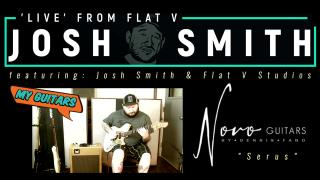 Josh Smith 'Live' From Flat V: My Guitars: Novo 'Serus'