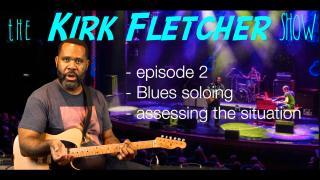 The Kirk Fletcher Show:  Episode  2: 'assessing the soloing situation'
