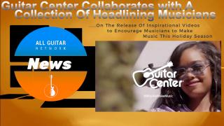 Update: wednesday Nov 11, 2020:  Guitar Center Collaborates with A Collection Of Headlining Musicians On The Release Of Inspirational Videos to Encourage Musicians to Make Music This Holiday Season
