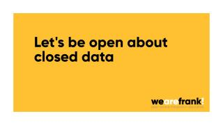 Let's be open about closed data