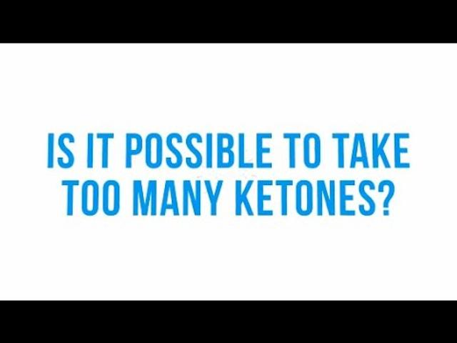 Is It Possible To Take Too Many Ketones?
