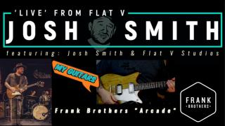 Josh Smith 'Live' From Flat V: My Guitars: Frank Bros, 'Arcade'