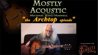 Mostly Acoustic: The Archtop  Episode