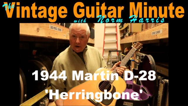 The Vintage Guitar Minute with Norm Harris: the 1944 Martin D-28 'Herringbone'