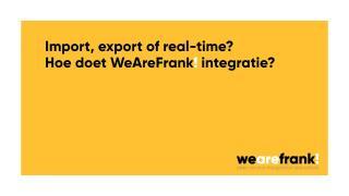 Import, Export, het verschil en hoe doet WeAreFrank! deze integratie