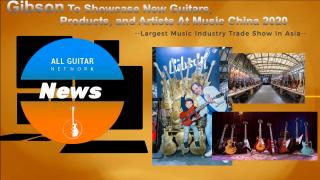 News Update: Friday, Oct 30, 2020: Gibson To Showcase New Guitars, Products, and Artists At Music China 2020.