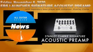Update: Friday, Nov 6, 2020: EBS LAUNCHES A SIGNATURE ACOUSTIC PREAMP WITH STANLEY CLARKE