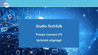 MCS Studio Tech Talk - Private Connect LTE