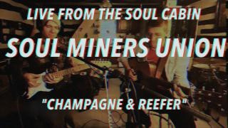 Soul Miners Union | Live from the Soul Cabin | Champagne and Reefer