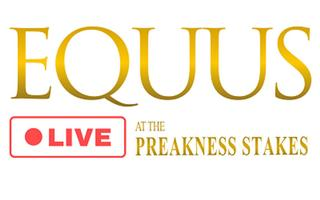 EQUUS LIVE at PIMLICO - PREAKNESS STAKES