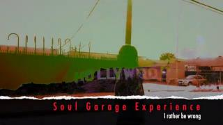 "SOUL GARAGE EXPERIENCE: ""I rather be wrong"""