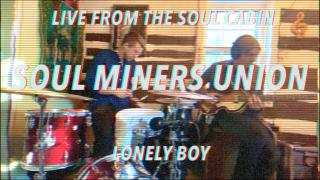 Soul Miners Union | Live from the Soul Cabin | Lonely Boy by The Black Keys