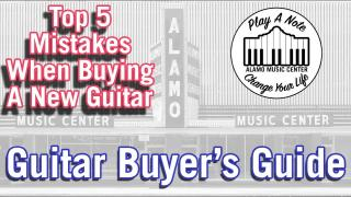 Alamo Music Center: Top 5 Mistakes When Buying a New Guitar