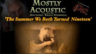 Mostly Acoustic with Michael Reno Harrell: 'The Summer We Both Turned Nineteen'