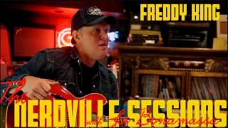 The Nerdville Sessions: Revisited | Freddy King.