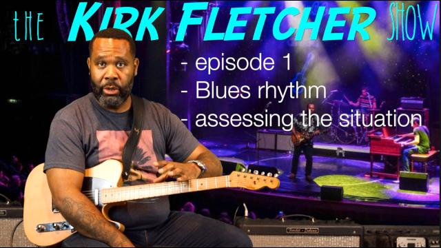 The Kirk Fletcher Show: Episode 1: Assessing the rhythm situation