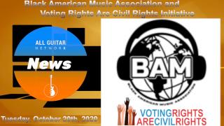AGN NEWS: OCT 20th; Black American Music Association (BAM) and Voting Rights Are Civil Rights Initiative align to combat voter suppression