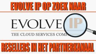 Evolve IP - Op zoek naar Resellers in het Partnerkanaal