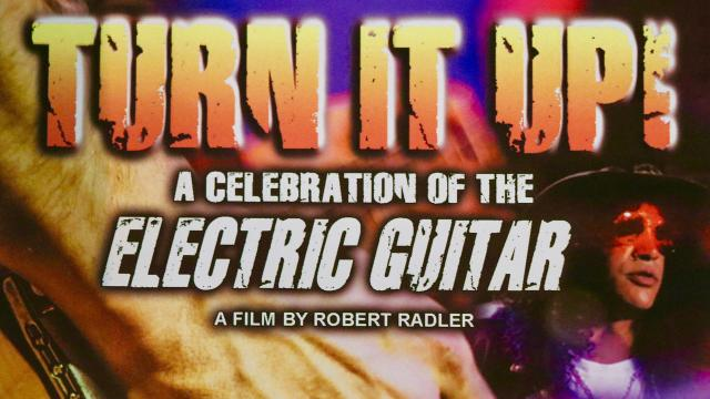 Turn It Up!:  A Celebration Of The Electric Guitar.  Directed by Robert Radler