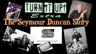 Turn It UP extra: The Seymour Duncan Story