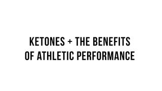 Keto 101 - Ketones + the Benefit of Athletic Performance