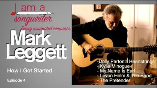 I Am A Songwriter: Episode 4: Mark Leggett: 'How I Got Started'