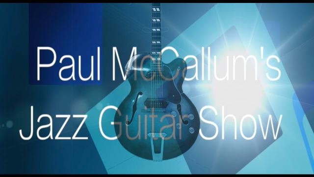 Paul McCallum's Jazz Guitar Show: Episode 3 - Cary DeNigris