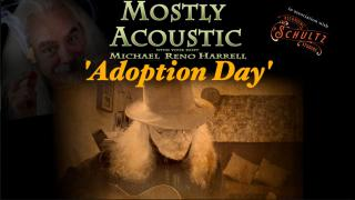 Mostly Acoustic with Michael Reno Harrell: Adoption Day