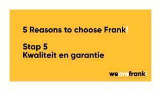5 Redenen om te kiezen voor Frank! - Reden 5