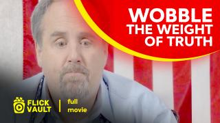 Wobble: The Weight of the Truth