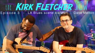 The Kirk Fletcher Show Episode 3: Dave Melton