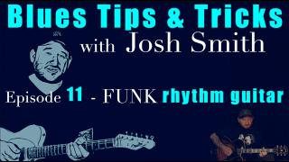 Josh Smith: Blues Tips & Tricks: Funk Rhythm Guitar