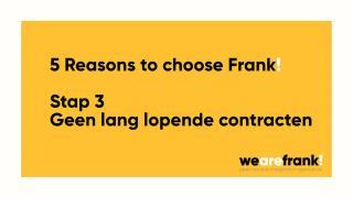 5 Redenen om te kiezen voor Frank! - Reden 3