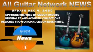 Update: Dec 4th, 2020: Epiphone: Inspired By Gibson Unveils new ES and Acoustic Collections Designed from Original Gibson Blueprints