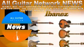 IBANEZ ANNOUNCES  NEW ADDITIONS TO THEIR 2021 ELECTRIC GUITAR LINEUP