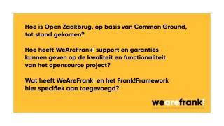 Wat heeft WeAreFrank! toegevoegd aan Open Zaakbrug? Hoe heeft het garanties kunnen geven en hoe weerhoudt Open Zaakbrug zich tot Common Ground?
