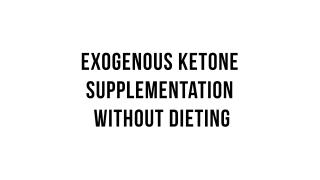 Keto 101 - Exogenous Ketone Supplementation Without Dieting