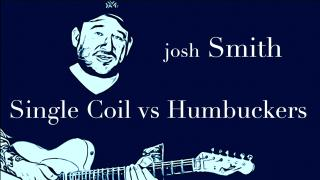 Blues Tips & Tricks with Josh Smith: Ep 7: single coil V double coil pickups