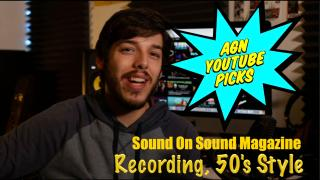 AGN Youtube Picks: Sound On Sound Magazine;  Recording, 50's style