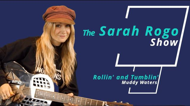The Sarah Rogo Show: S2 Ep1: How to play Muddy Waters classic, Rollin' & Tumblin'