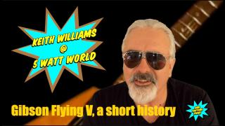 AGN YOUTUBE PICKS: 5 Watt World: GIBSON Flying V, a short history