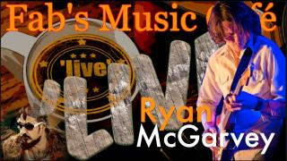 Fab's Music Café: RyanMcGarvey-'Live' Performance